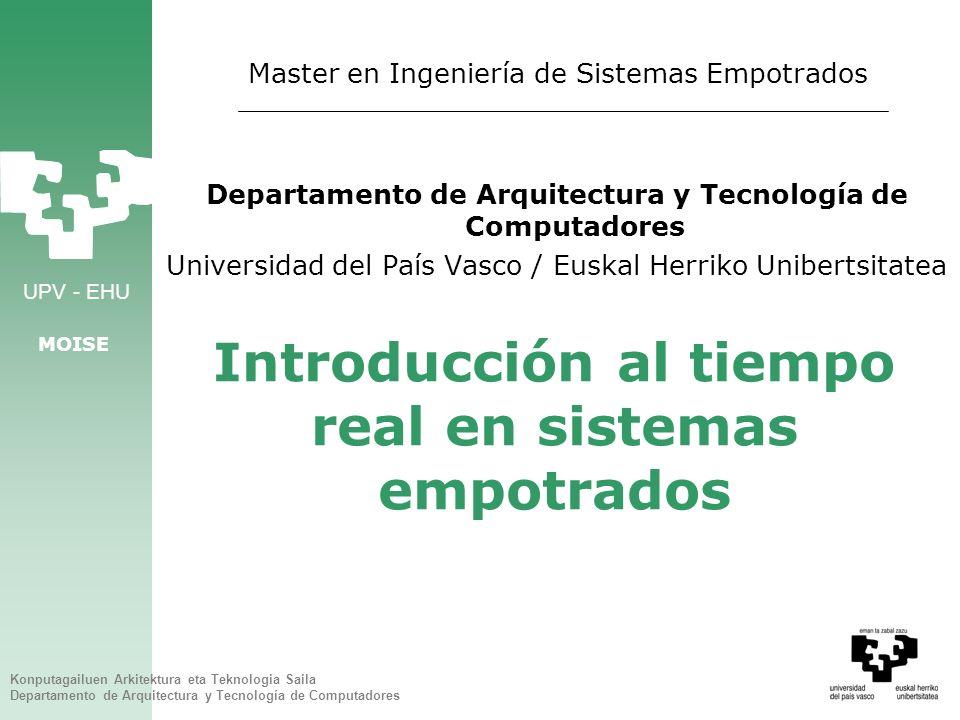 UPV - EHU MOISE Konputagailuen Arkitektura eta Teknologia Saila Departamento de Arquitectura y Tecnología de Computadores 1 Introducción al tiempo rea