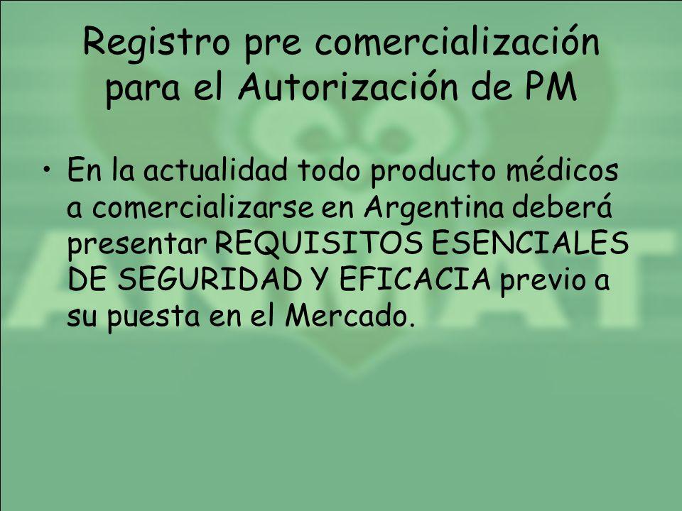 Registro pre comercialización para el Autorización de PM En la actualidad todo producto médicos a comercializarse en Argentina deberá presentar REQUIS