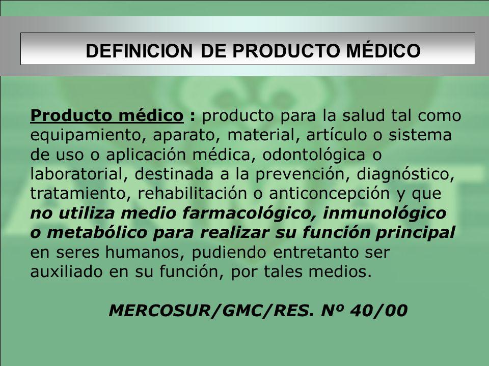 DEFINICION DE PRODUCTO MÉDICO Producto médico : producto para la salud tal como equipamiento, aparato, material, artículo o sistema de uso o aplicació