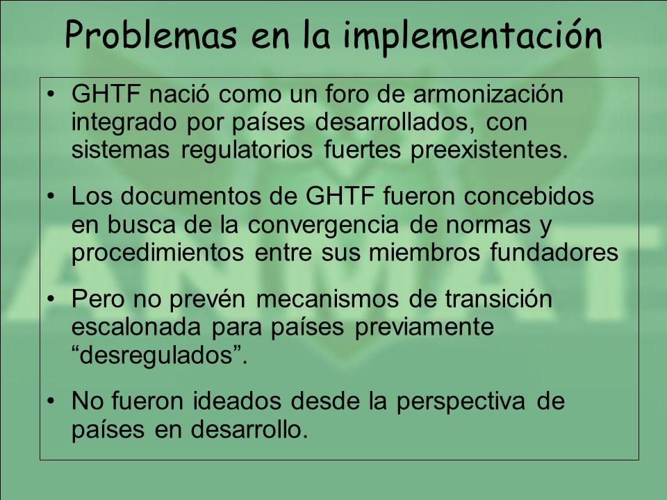 Problemas en la implementación GHTF nació como un foro de armonización integrado por países desarrollados, con sistemas regulatorios fuertes preexiste