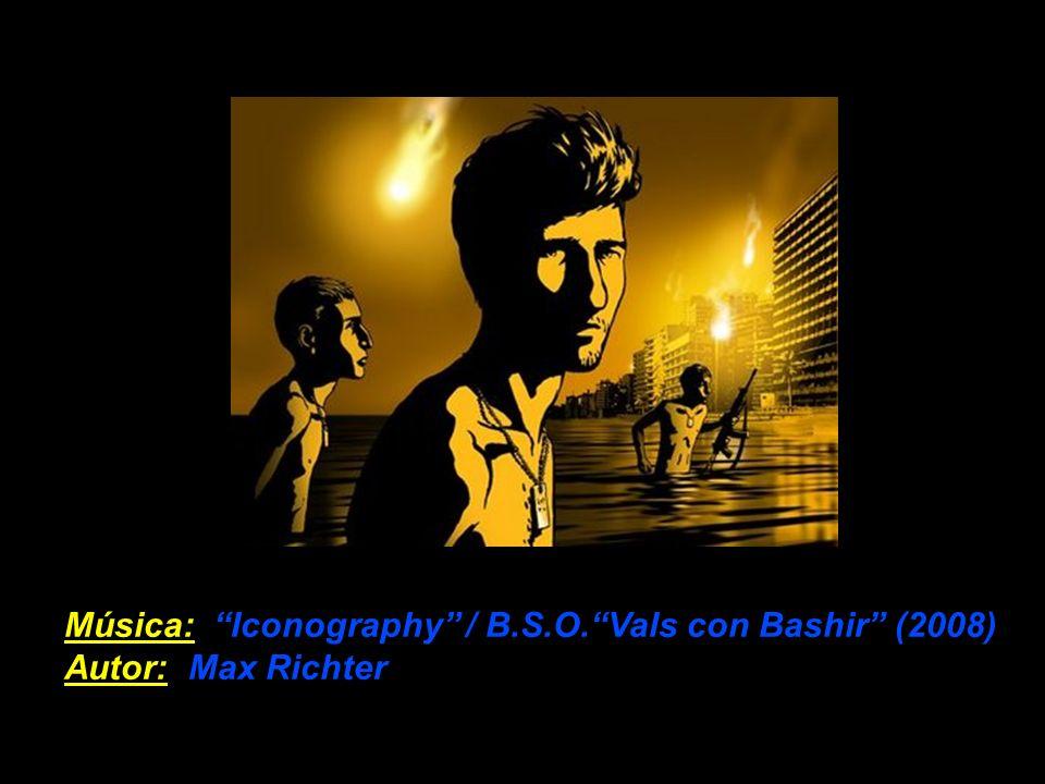 Música: Iconography / B.S.O.Vals con Bashir (2008) Autor: Max Richter