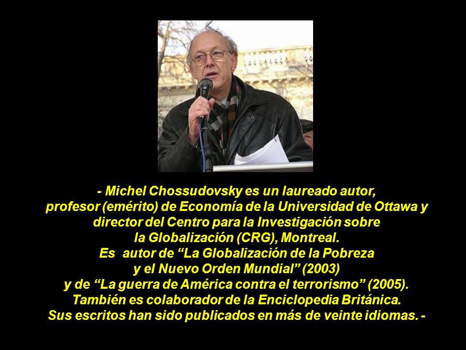 - Michel Chossudovsky es un laureado autor, profesor (emérito) de Economía de la Universidad de Ottawa y director del Centro para la Investigación sobre la Globalización (CRG), Montreal.