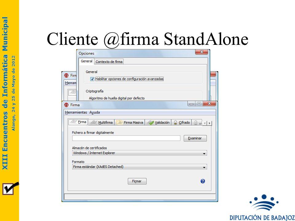 XIII Encuentros de Informática Municipal Alange, 24 y 25 de Mayo de 2012 Cliente @firma StandAlone