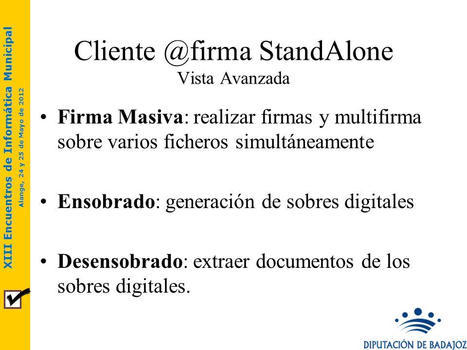XIII Encuentros de Informática Municipal Alange, 24 y 25 de Mayo de 2012 Cliente @firma StandAlone Vista Avanzada Firma Masiva: realizar firmas y mult