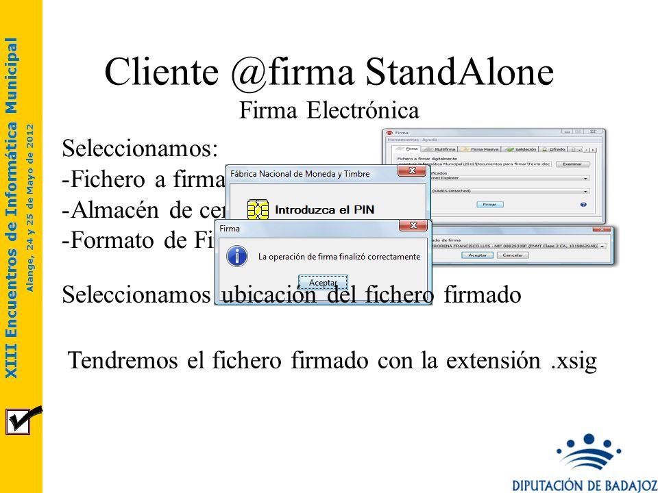 XIII Encuentros de Informática Municipal Alange, 24 y 25 de Mayo de 2012 Cliente @firma StandAlone Firma Electrónica Seleccionamos: -Fichero a firmar