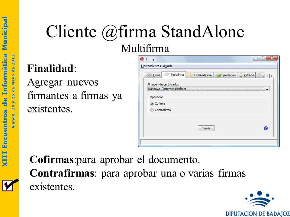 XIII Encuentros de Informática Municipal Alange, 24 y 25 de Mayo de 2012 Cliente @firma StandAlone Multifirma Finalidad: Agregar nuevos firmantes a fi