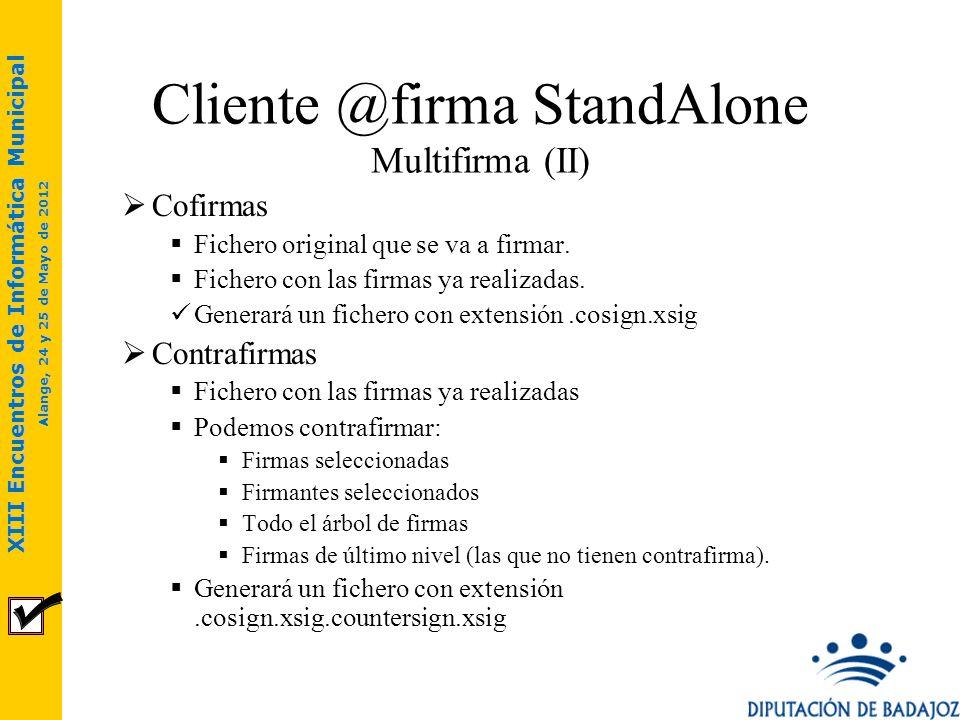 XIII Encuentros de Informática Municipal Alange, 24 y 25 de Mayo de 2012 Cliente @firma StandAlone Multifirma (II) Cofirmas Fichero original que se va