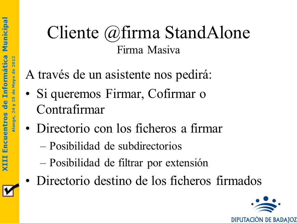 XIII Encuentros de Informática Municipal Alange, 24 y 25 de Mayo de 2012 Cliente @firma StandAlone Firma Masiva A través de un asistente nos pedirá: S