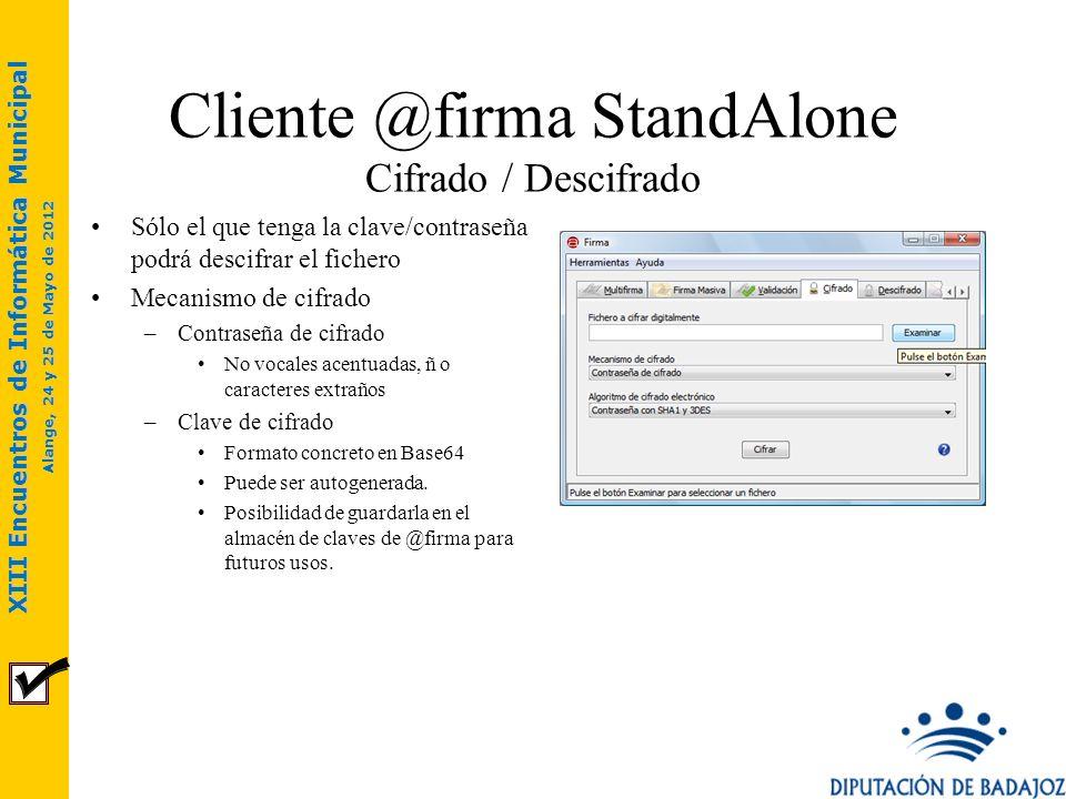 XIII Encuentros de Informática Municipal Alange, 24 y 25 de Mayo de 2012 Cliente @firma StandAlone Cifrado / Descifrado Sólo el que tenga la clave/con