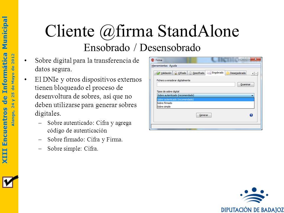 XIII Encuentros de Informática Municipal Alange, 24 y 25 de Mayo de 2012 Cliente @firma StandAlone Ensobrado / Desensobrado Sobre digital para la tran