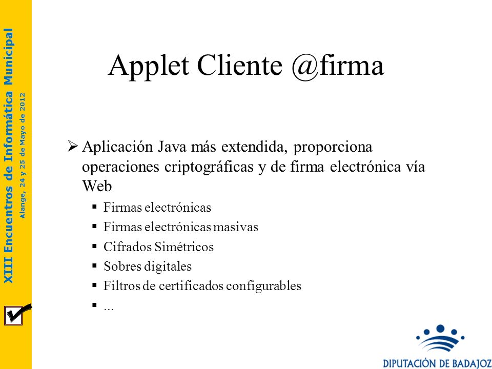 XIII Encuentros de Informática Municipal Alange, 24 y 25 de Mayo de 2012 Cliente @firma StandAlone Ensobrado / Desensobrado Sobre digital para la transferencia de datos segura.