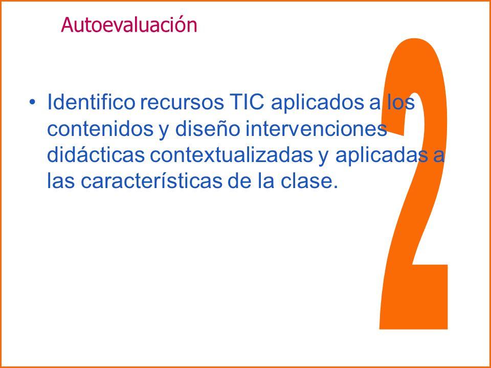 Identifico recursos TIC aplicados a los contenidos y diseño intervenciones didácticas contextualizadas y aplicadas a las características de la clase.