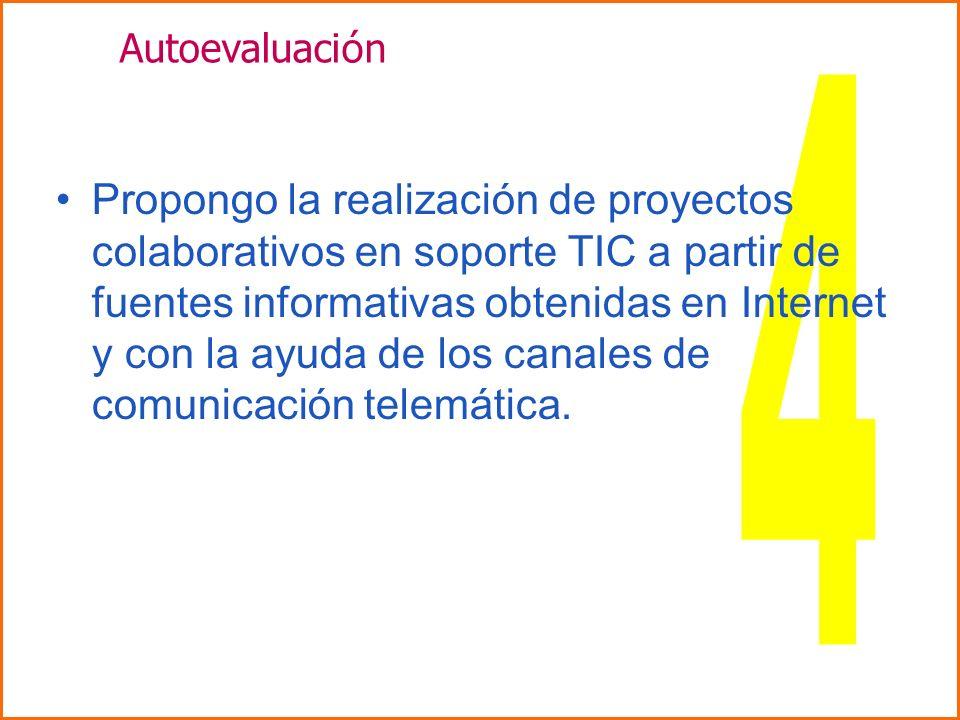 Propongo la realización de proyectos colaborativos en soporte TIC a partir de fuentes informativas obtenidas en Internet y con la ayuda de los canales de comunicación telemática.