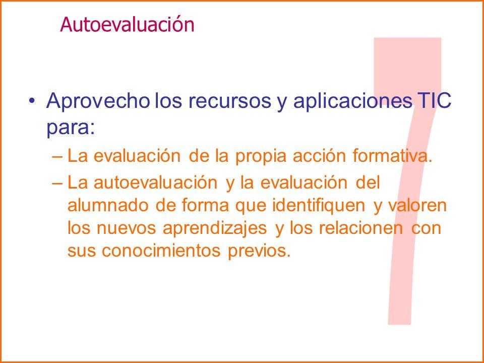 Aprovecho los recursos y aplicaciones TIC para: –La evaluación de la propia acción formativa.