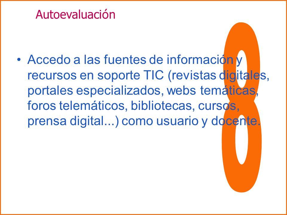Accedo a las fuentes de información y recursos en soporte TIC (revistas digitales, portales especializados, webs temáticas, foros telemáticos, bibliotecas, cursos, prensa digital...) como usuario y docente.