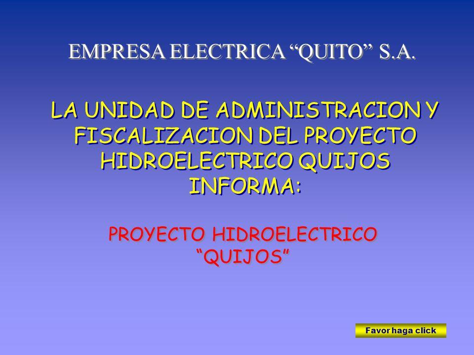 LA UNIDAD DE ADMINISTRACION Y FISCALIZACION DEL PROYECTO HIDROELECTRICO QUIJOS INFORMA: LA UNIDAD DE ADMINISTRACION Y FISCALIZACION DEL PROYECTO HIDROELECTRICO QUIJOS INFORMA: EMPRESA ELECTRICA QUITO S.A.