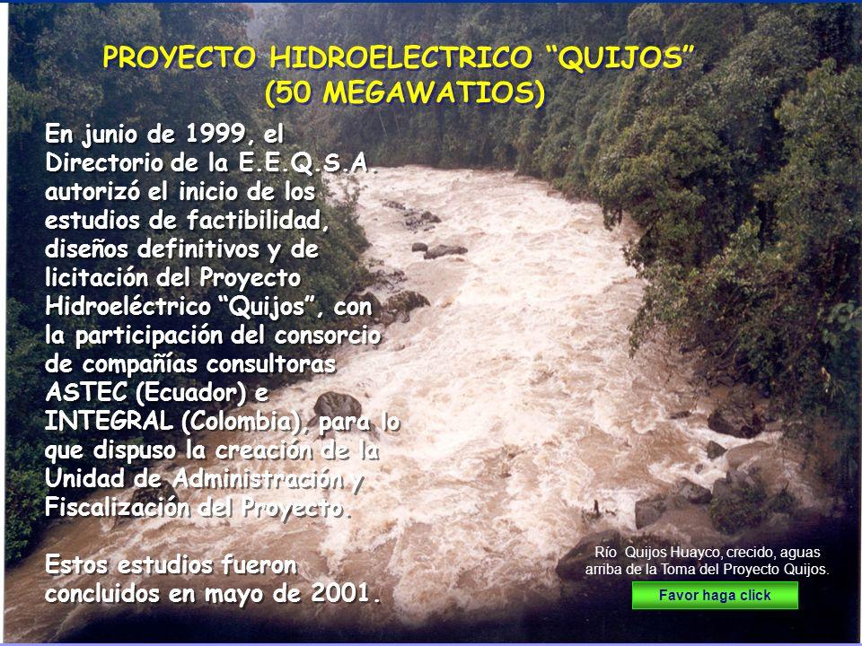 (50 MEGAWATIOS) PROYECTO HIDROELECTRICO QUIJOS (50 MEGAWATIOS) En junio de 1999, el Directorio de la E.E.Q.S.A.