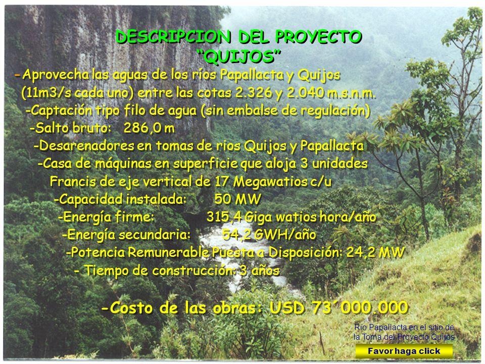 -Aprovecha las aguas de los ríos Papallacta y Quijos (11m3/s cada uno) entre las cotas 2.326 y 2.040 m.s.n.m.