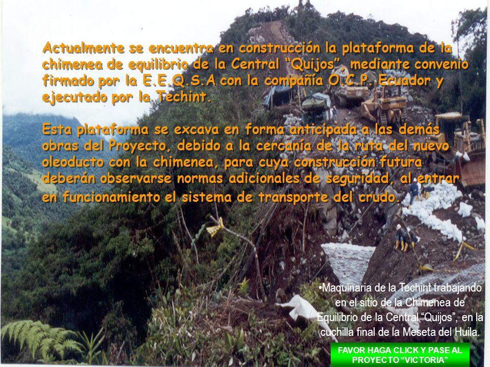 Actualmente se encuentra en construcción la plataforma de la chimenea de equilibrio de la Central Quijos, mediante convenio firmado por la E.E.Q.S.A con la compañía O.C.P.
