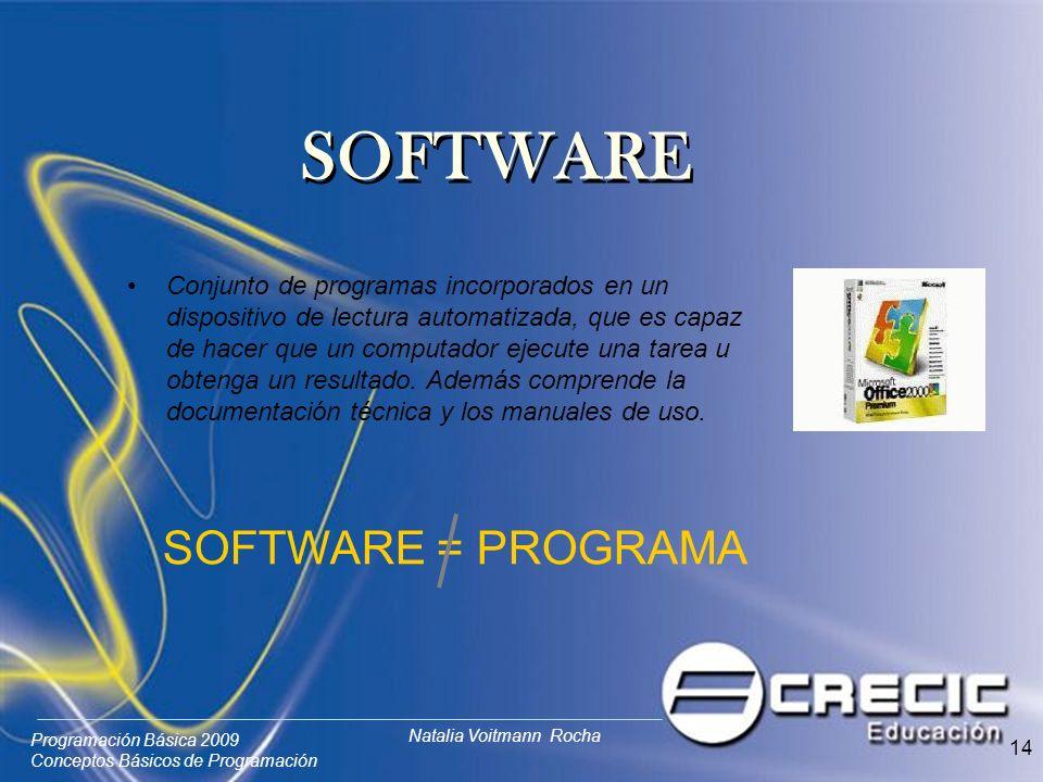 Programación Básica 2009 Conceptos Básicos de Programación Natalia Voitmann Rocha 14 Conjunto de programas incorporados en un dispositivo de lectura automatizada, que es capaz de hacer que un computador ejecute una tarea u obtenga un resultado.