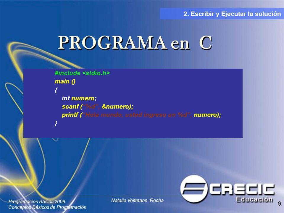 Programación Básica 2009 Conceptos Básicos de Programación Natalia Voitmann Rocha 9 #include main () { int numero; scanf (%d, &numero); printf (Hola mundo, usted ingreso un %d, numero); } 2.