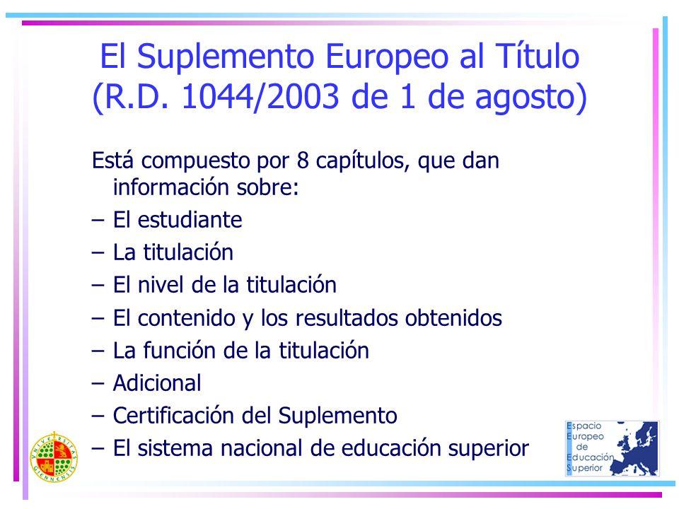 El Suplemento Europeo al Título (R.D. 1044/2003 de 1 de agosto) Está compuesto por 8 capítulos, que dan información sobre: –El estudiante –La titulaci