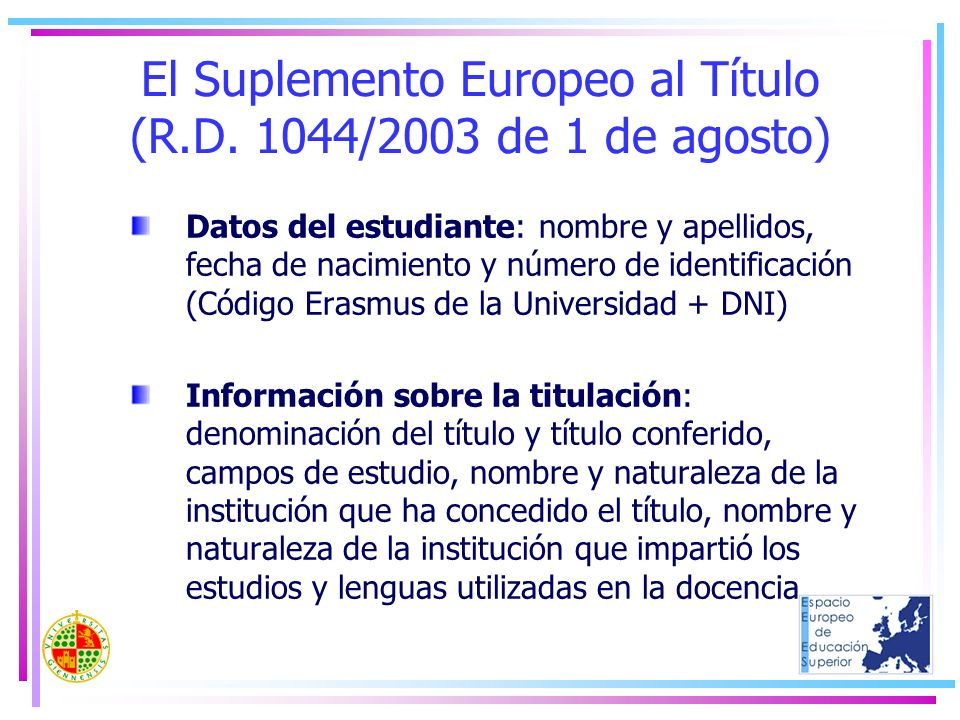 El Suplemento Europeo al Título (R.D. 1044/2003 de 1 de agosto) Datos del estudiante: nombre y apellidos, fecha de nacimiento y número de identificaci