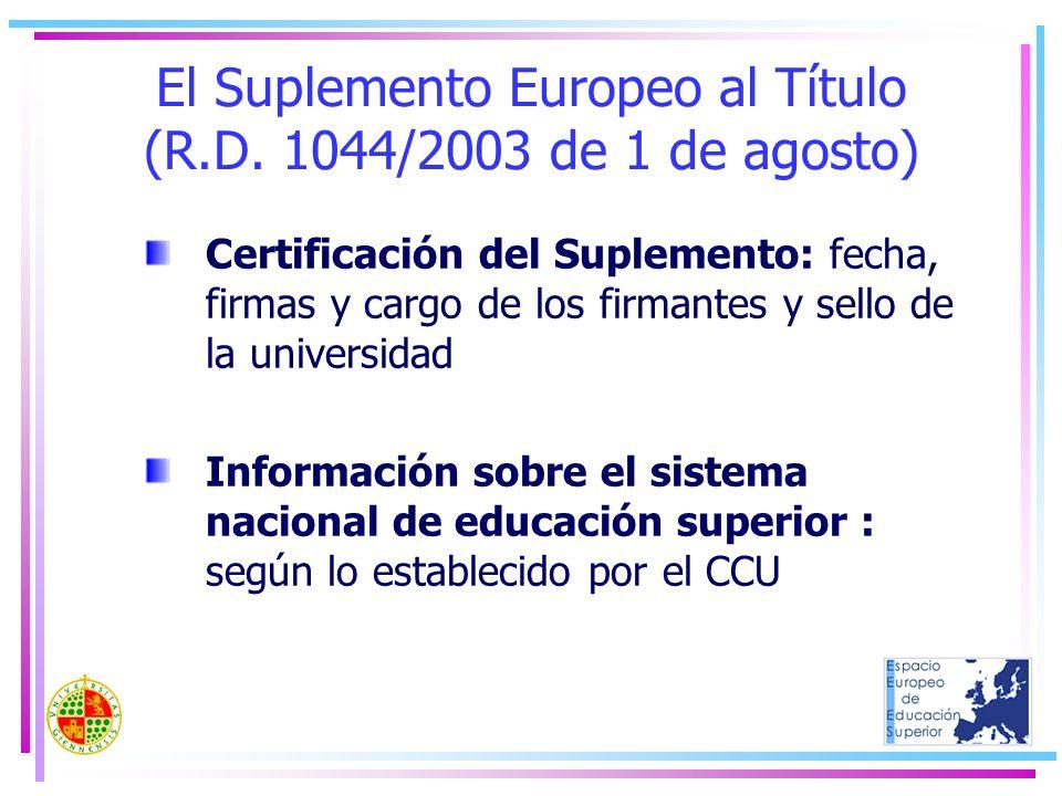 El Suplemento Europeo al Título (R.D. 1044/2003 de 1 de agosto) Certificación del Suplemento: fecha, firmas y cargo de los firmantes y sello de la uni