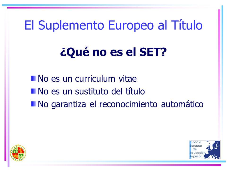 El Suplemento Europeo al Título ¿Qué no es el SET? No es un curriculum vitae No es un sustituto del título No garantiza el reconocimiento automático