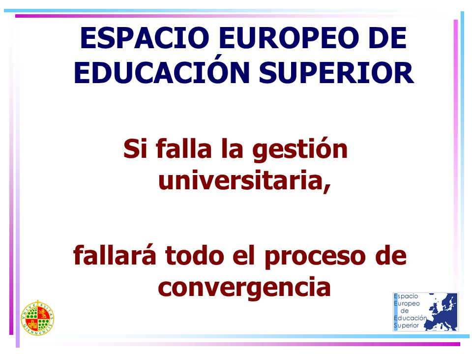 Reestructuración en la gestión de la universidad El PAS: elemento imprescindible para alcanzar el éxito en la convergencia Importancia de la formación del PAS en el EEES ESPACIO EUROPEO DE EDUCACIÓN SUPERIOR