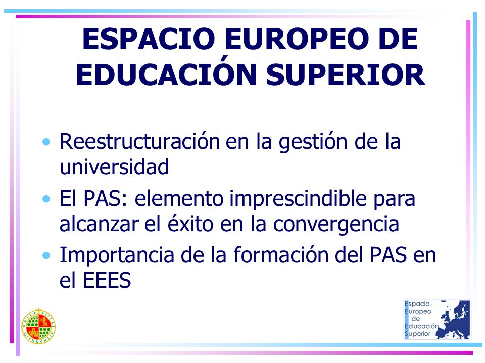 Reestructuración en la gestión de la universidad El PAS: elemento imprescindible para alcanzar el éxito en la convergencia Importancia de la formación