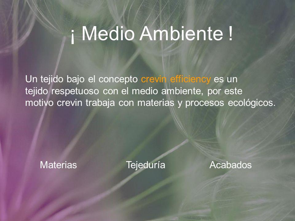 ¡ Medio Ambiente ! Un tejido bajo el concepto crevin efficiency es un tejido respetuoso con el medio ambiente, por este motivo crevin trabaja con mate