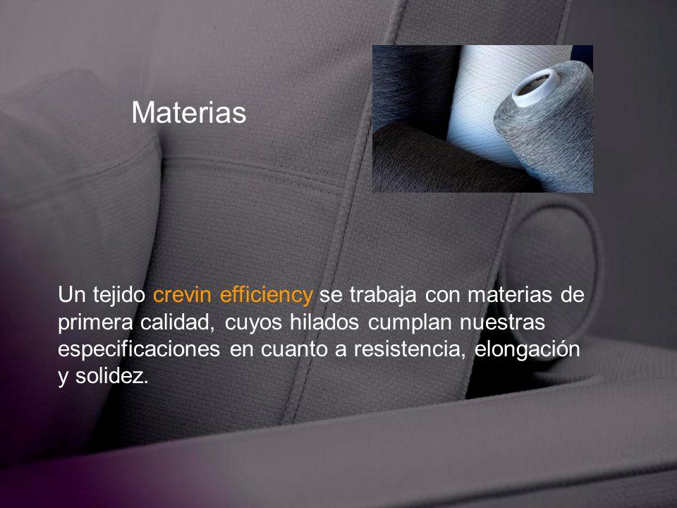 Materias Un tejido crevin efficiency se trabaja con materias de primera calidad, cuyos hilados cumplan nuestras especificaciones en cuanto a resistenc