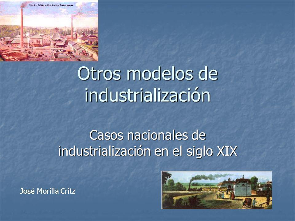 Otros modelos de industrialización Casos nacionales de industrialización en el siglo XIX José Morilla Critz