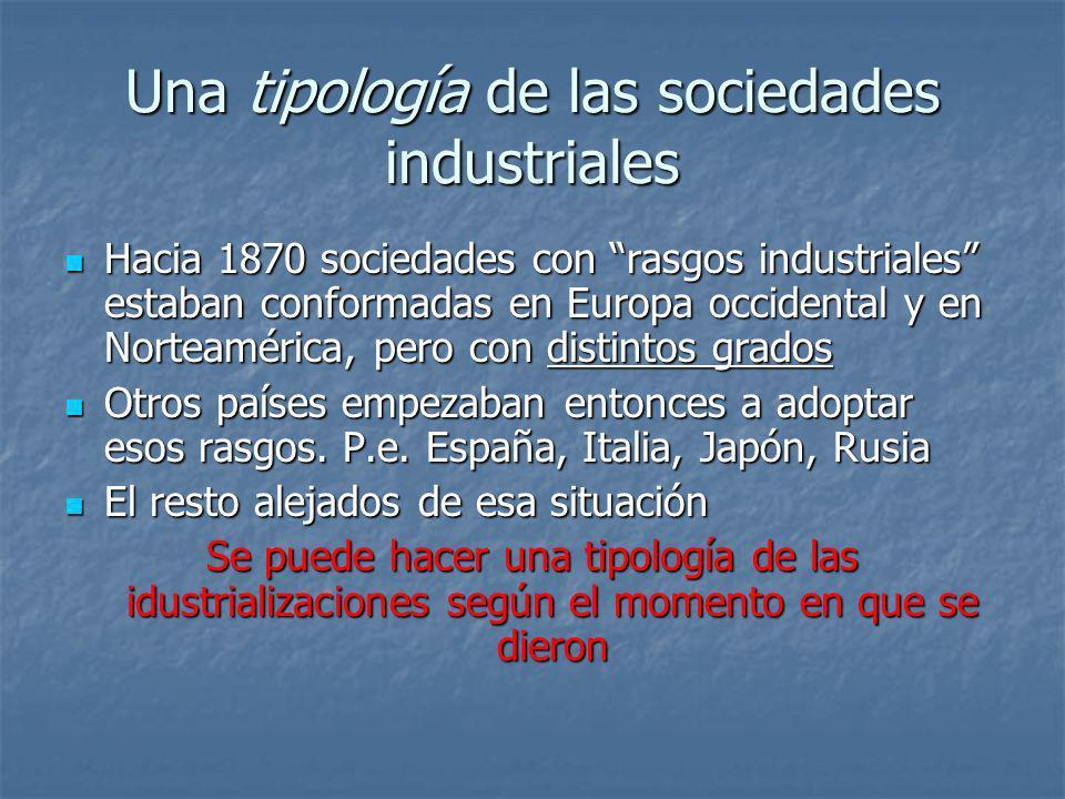 Una tipología de las sociedades industriales Hacia 1870 sociedades con rasgos industriales estaban conformadas en Europa occidental y en Norteamérica,
