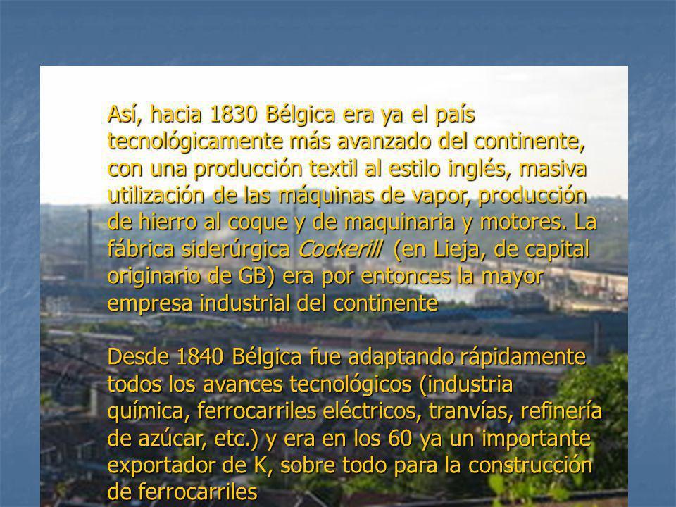 Así, hacia 1830 Bélgica era ya el país tecnológicamente más avanzado del continente, con una producción textil al estilo inglés, masiva utilización de