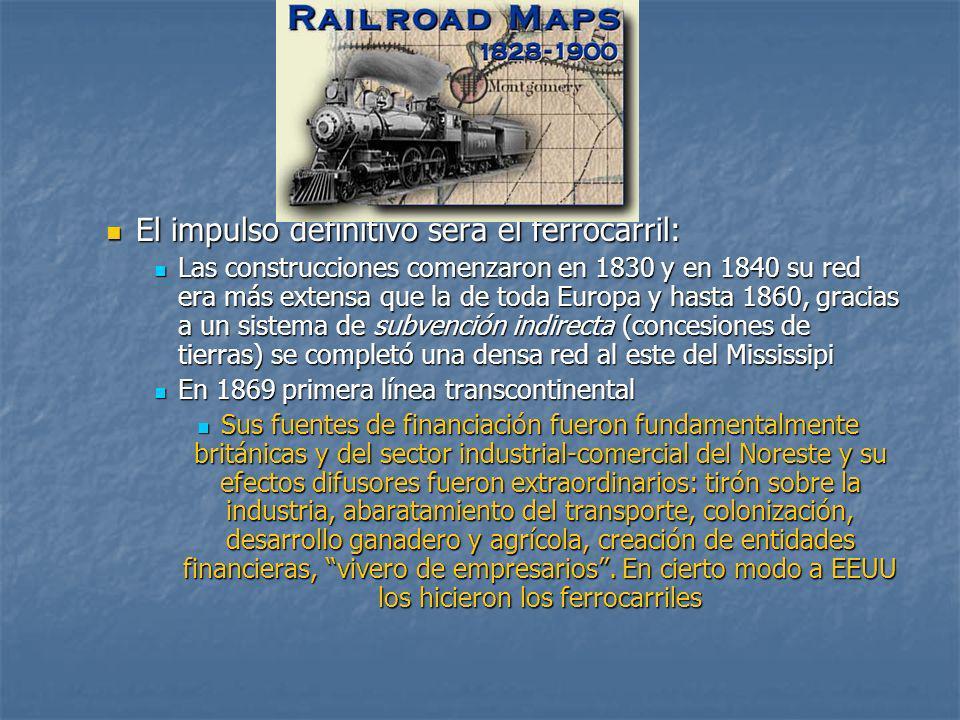 El impulso definitivo será el ferrocarril: El impulso definitivo será el ferrocarril: Las construcciones comenzaron en 1830 y en 1840 su red era más e
