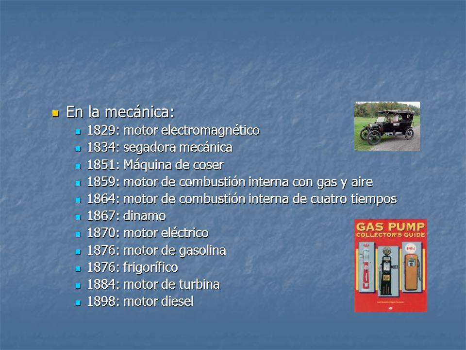 En la mecánica: En la mecánica: 1829: motor electromagnético 1829: motor electromagnético 1834: segadora mecánica 1834: segadora mecánica 1851: Máquin