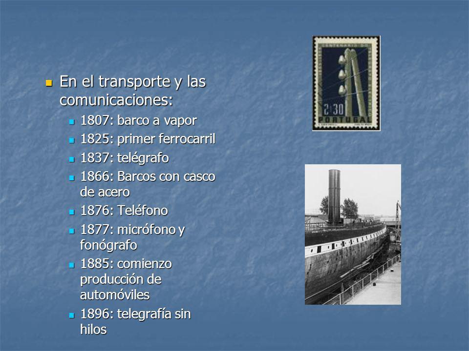 En el transporte y las comunicaciones: En el transporte y las comunicaciones: 1807: barco a vapor 1807: barco a vapor 1825: primer ferrocarril 1825: p