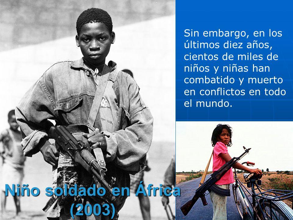 Niños soldado La utilización de niños y niñas como soldados ha sido unánimemente considerada aberrante e inaceptable.
