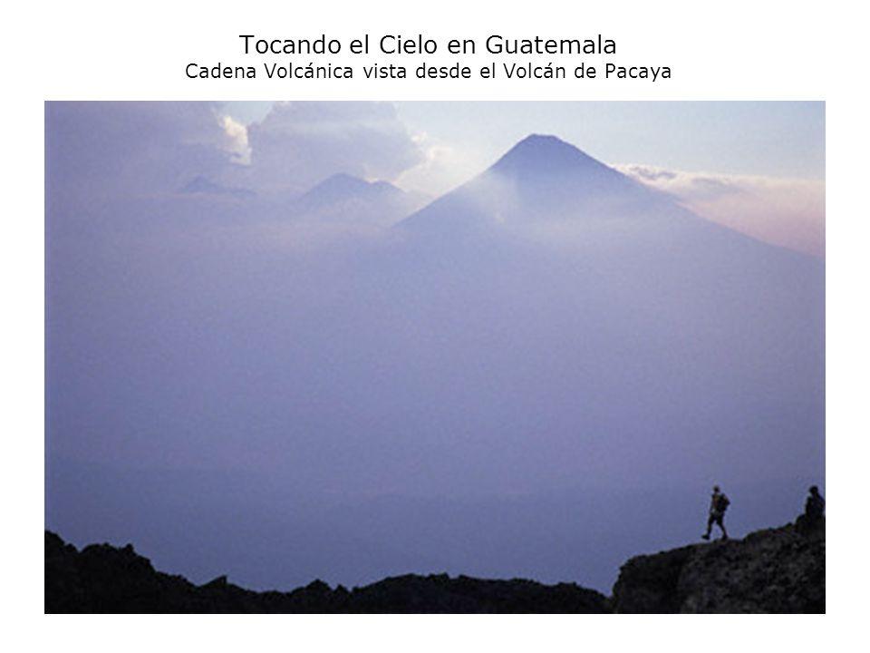 Tocando el Cielo en Guatemala Cadena Volcánica vista desde el Volcán de Pacaya