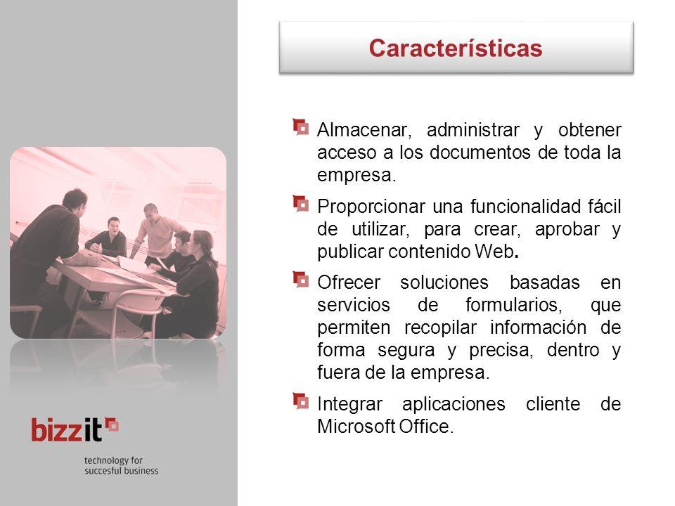 Características Almacenar, administrar y obtener acceso a los documentos de toda la empresa. Proporcionar una funcionalidad fácil de utilizar, para cr