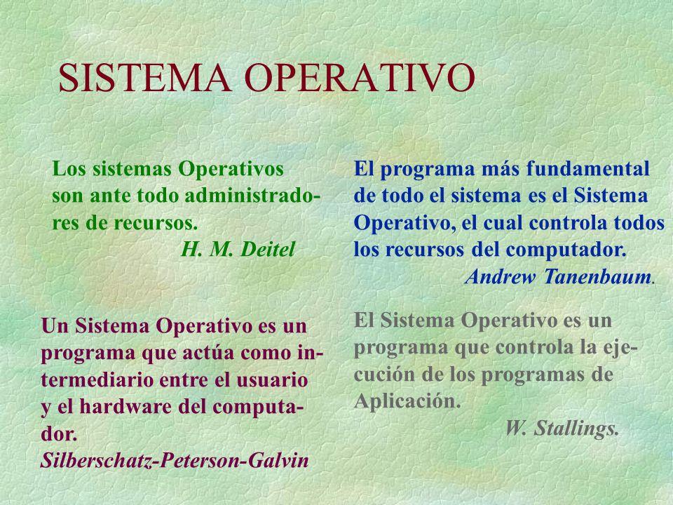 SISTEMA OPERATIVO Los sistemas Operativos son ante todo administrado- res de recursos. H. M. Deitel El programa más fundamental de todo el sistema es