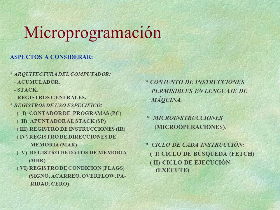 Microprogramación ASPECTOS A CONSIDERAR: * ARQUITECTURA DEL COMPUTADOR: - ACUMULADOR. - STACK. - REGISTROS GENERALES. * REGISTROS DE USO ESPECIFICO: (