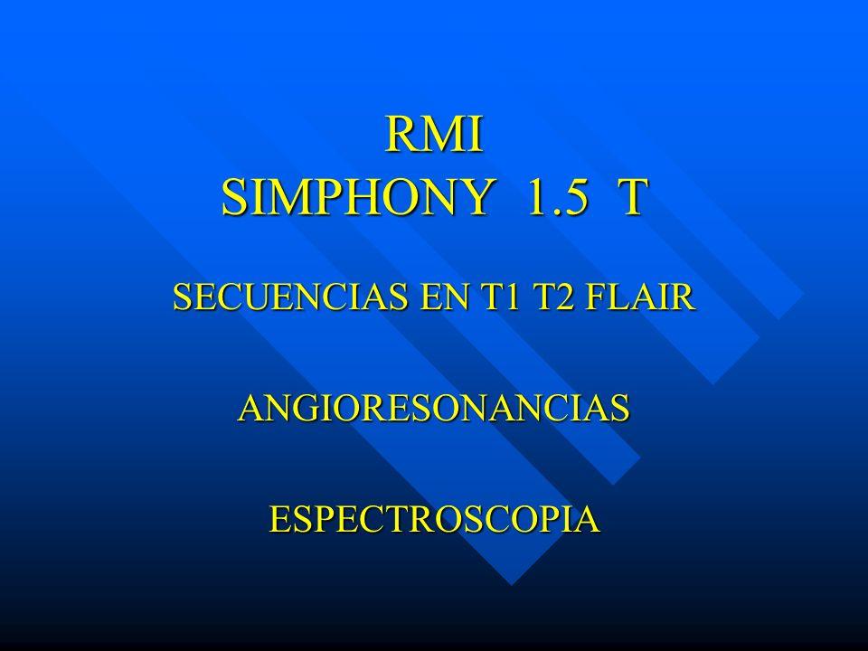 RMI SIMPHONY 1.5 T SECUENCIAS EN T1 T2 FLAIR ANGIORESONANCIASESPECTROSCOPIA