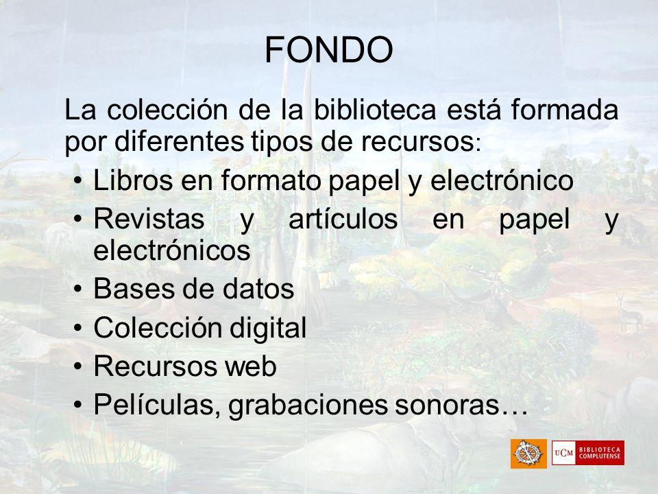 FONDO La colección de la biblioteca está formada por diferentes tipos de recursos : Libros en formato papel y electrónico Revistas y artículos en pape