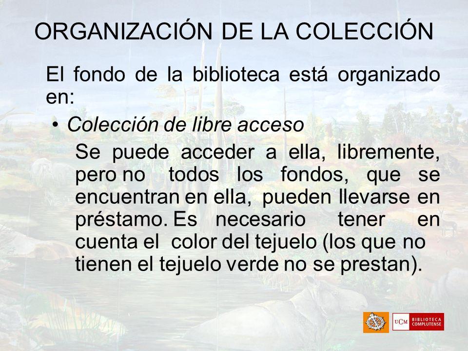 ORGANIZACIÓN DE LA COLECCIÓN El fondo de la biblioteca está organizado en: Colección de libre acceso Se puede acceder a ella, libremente, pero no todo