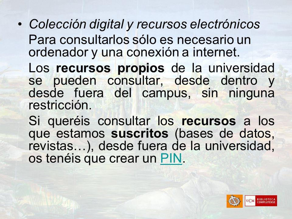 Colección digital y recursos electrónicos Para consultarlos sólo es necesario un ordenador y una conexión a internet. Los recursos propios de la unive