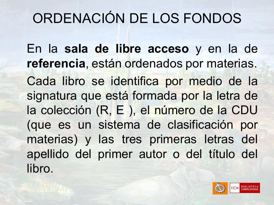 ORDENACIÓN DE LOS FONDOS En la sala de libre acceso y en la de referencia, están ordenados por materias. Cada libro se identifica por medio de la sign