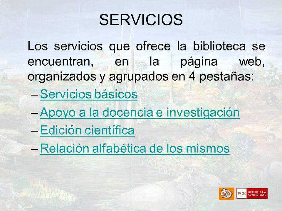 SERVICIOS Los servicios que ofrece la biblioteca se encuentran, en la página web, organizados y agrupados en 4 pestañas: –Servicios básicosServicios b